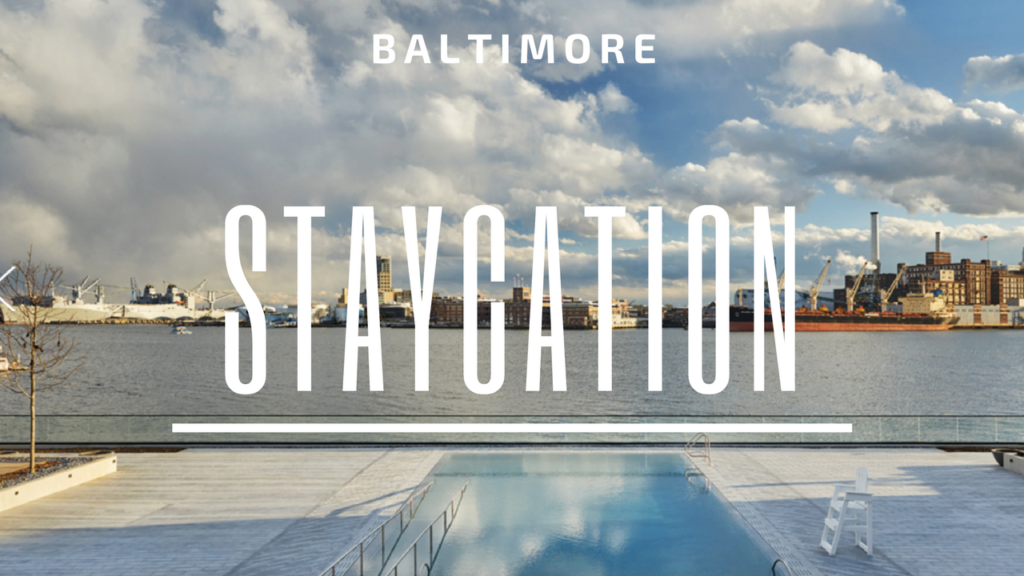 Staycation Ideas in Baltimore